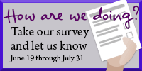 Take our survey and let us know. June 19-July 31.